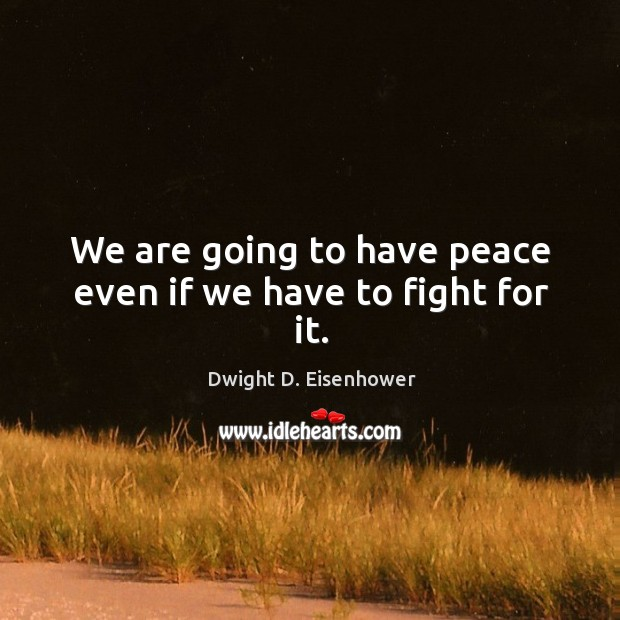 Image, We are going to have peace even if we have to fight for it.
