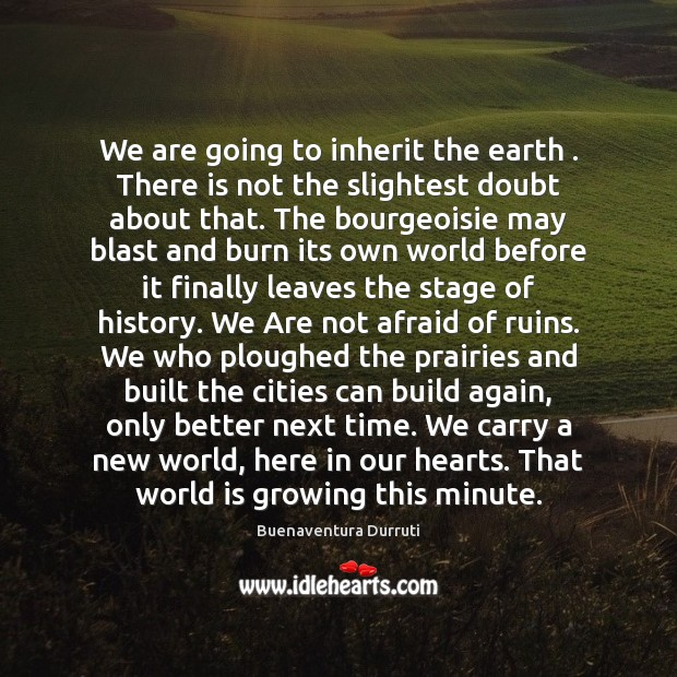 Image, We are going to inherit the earth . There is not the slightest