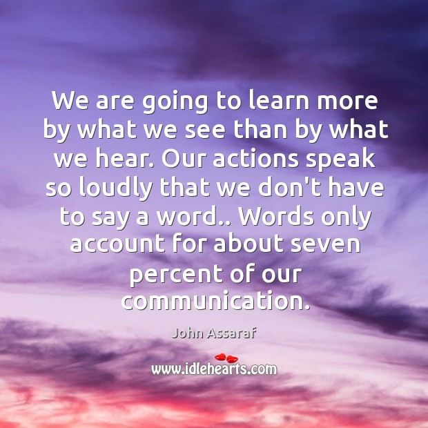We are going to learn more by what we see than by John Assaraf Picture Quote