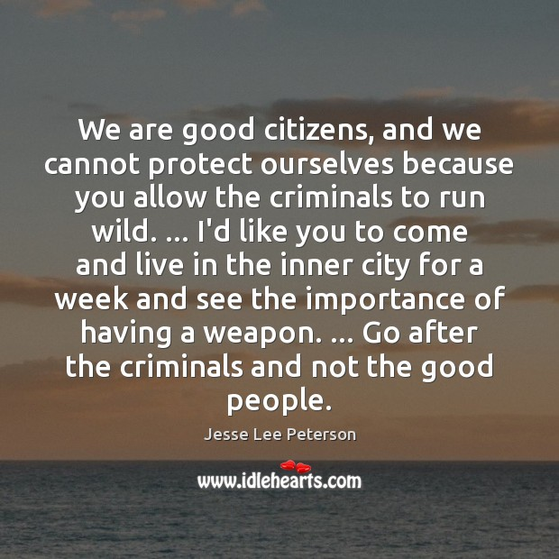 We are good citizens, and we cannot protect ourselves because you allow Image