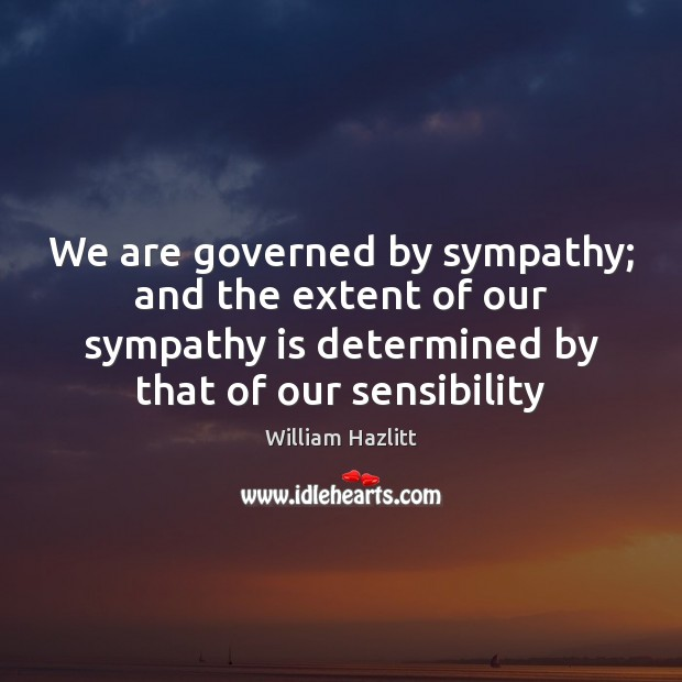 We are governed by sympathy; and the extent of our sympathy is Image