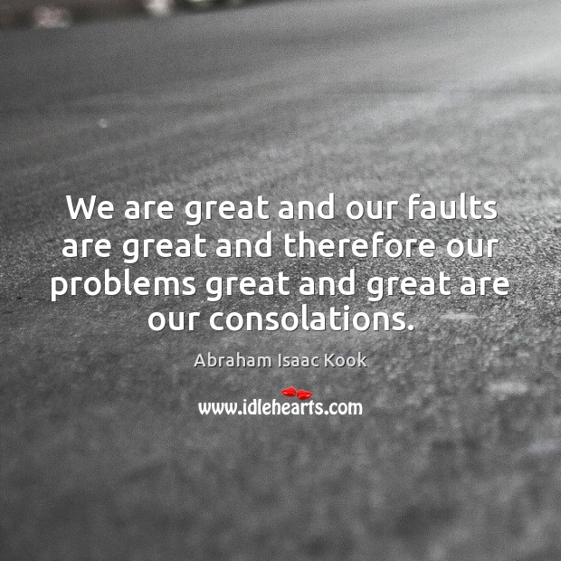 Image, We are great and our faults are great and therefore our problems