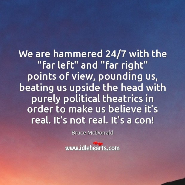 "Image, We are hammered 24/7 with the ""far left"" and ""far right"" points of"