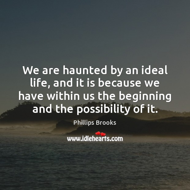 We are haunted by an ideal life, and it is because we Phillips Brooks Picture Quote