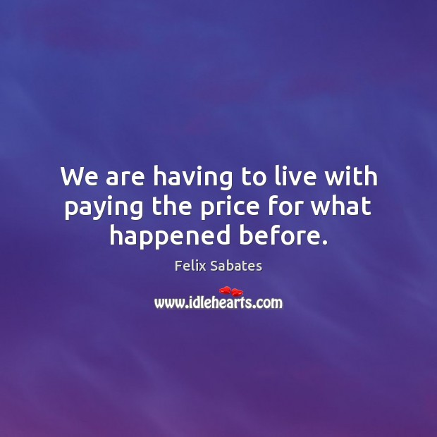 We are having to live with paying the price for what happened before. Image