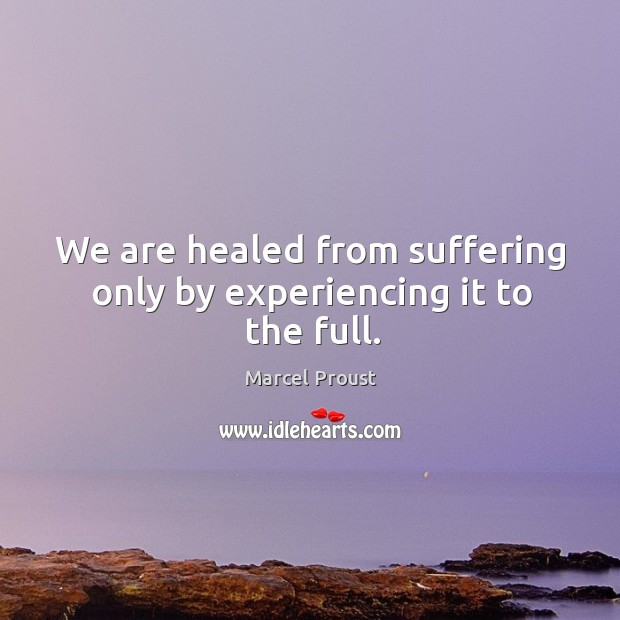 Image, We are healed from suffering only by experiencing it to the full.