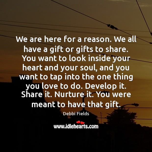 We are here for a reason. We all have a gift or Image