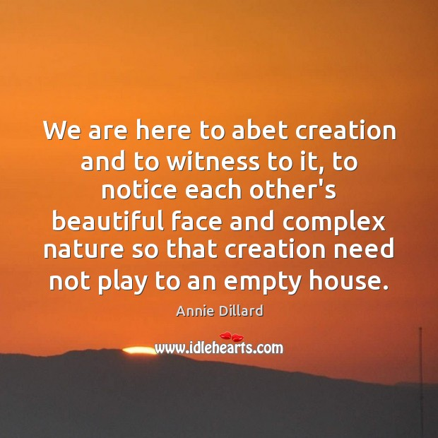 Image, We are here to abet creation and to witness to it, to