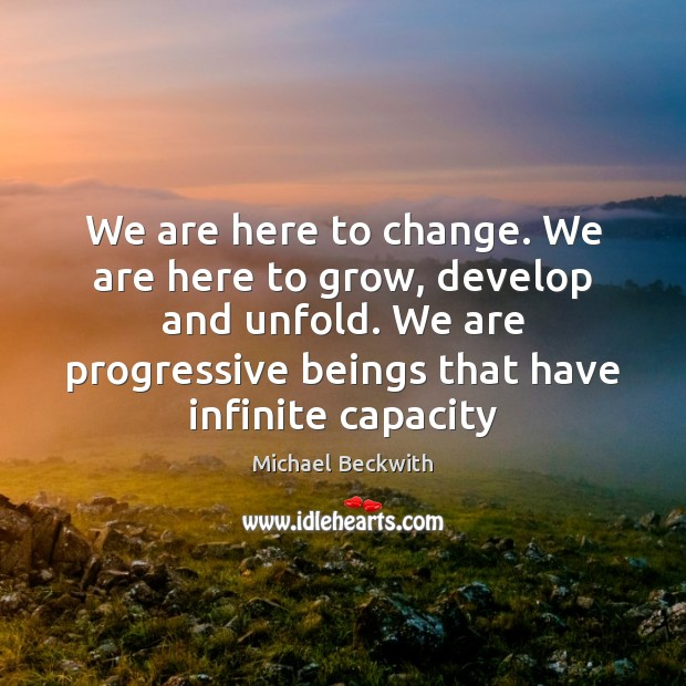 We are here to change. We are here to grow, develop and Image