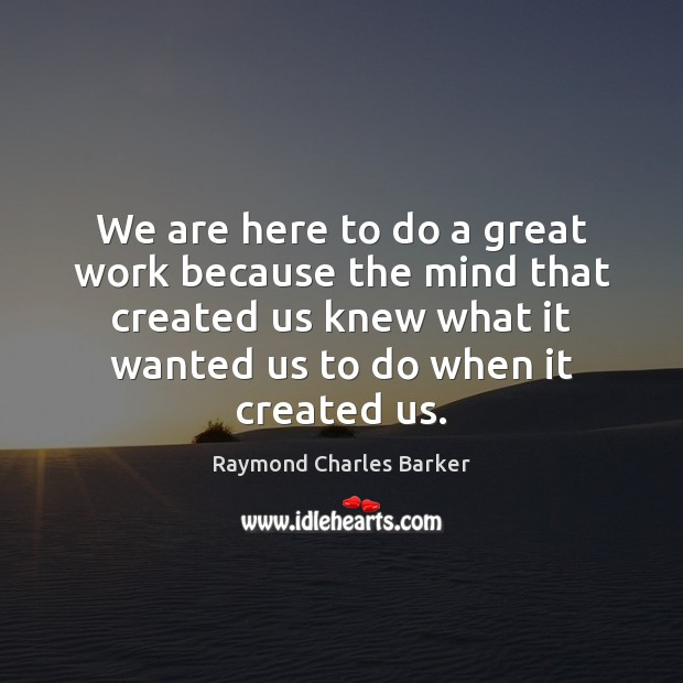 We are here to do a great work because the mind that Image
