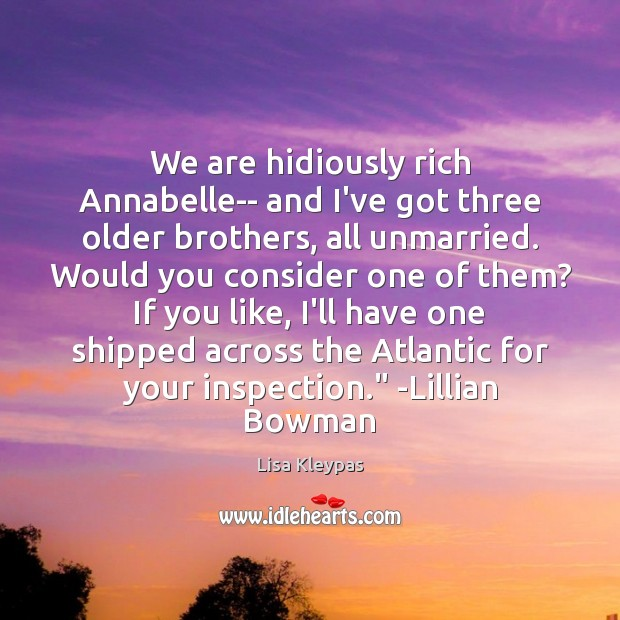 Image, We are hidiously rich Annabelle– and I've got three older brothers, all