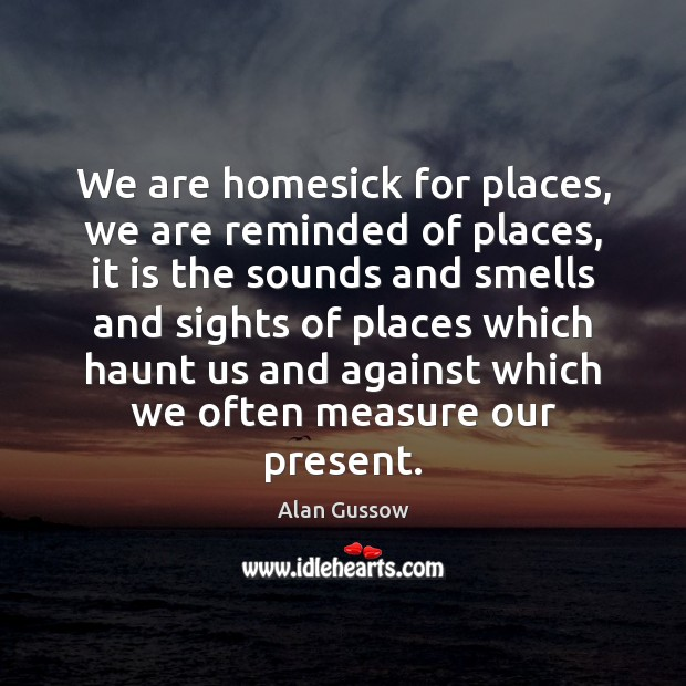 Image, We are homesick for places, we are reminded of places, it is