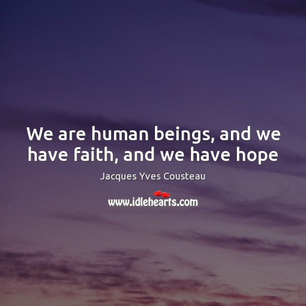 We are human beings, and we have faith, and we have hope Image