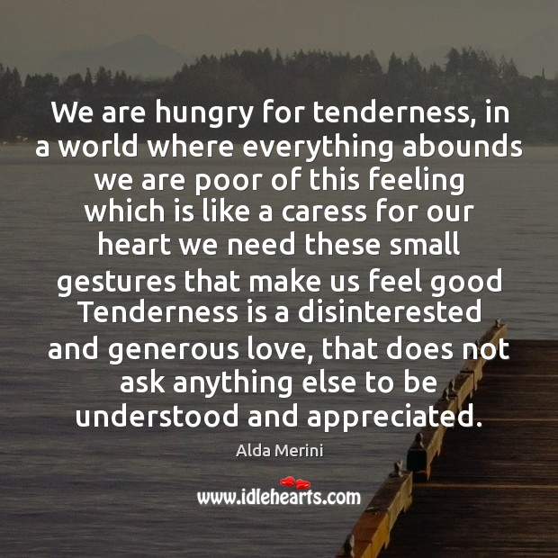 Image, We are hungry for tenderness, in a world where everything abounds we