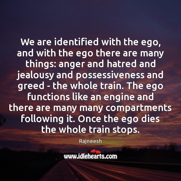 We are identified with the ego, and with the ego there are Image
