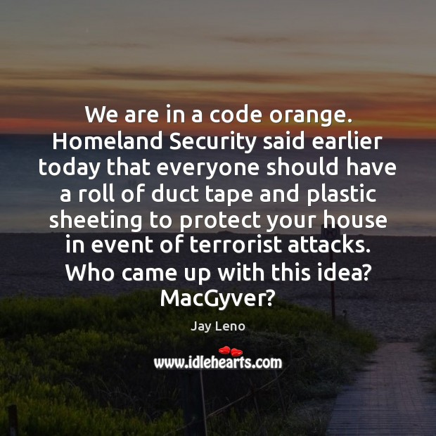 Image, We are in a code orange. Homeland Security said earlier today that