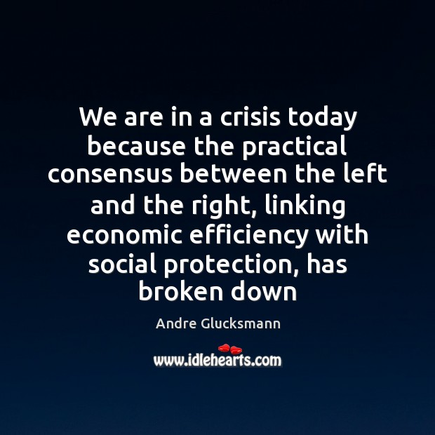 Image, We are in a crisis today because the practical consensus between the