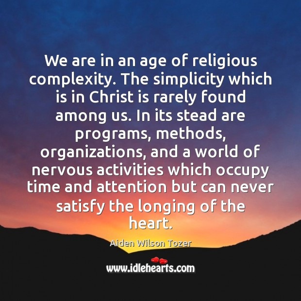 We are in an age of religious complexity. The simplicity which is Aiden Wilson Tozer Picture Quote