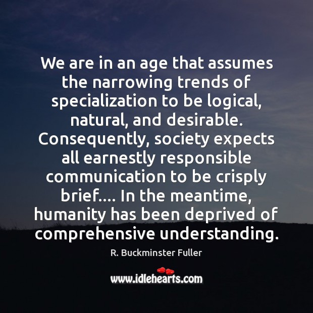 We are in an age that assumes the narrowing trends of specialization Image