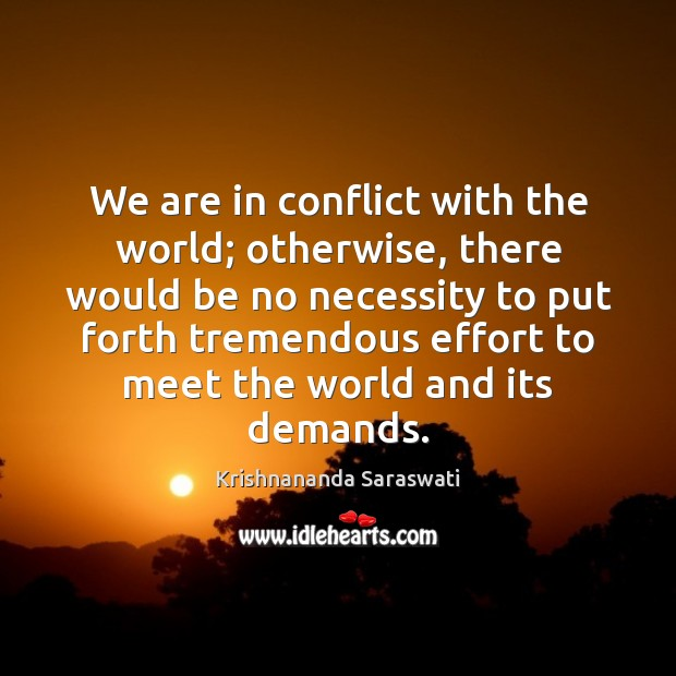 We are in conflict with the world; otherwise, there would be no Image