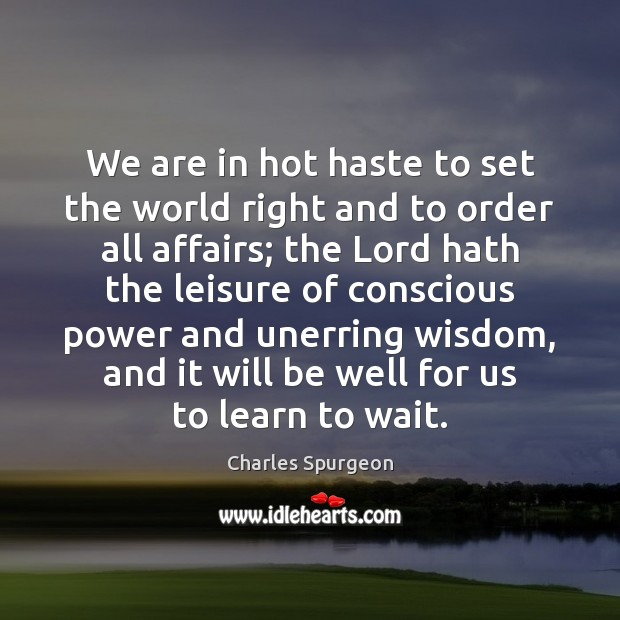 Image, We are in hot haste to set the world right and to