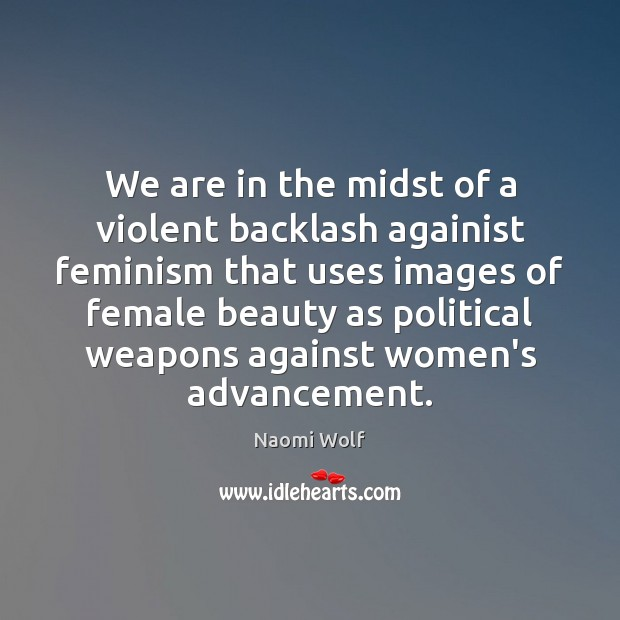We are in the midst of a violent backlash againist feminism that Image
