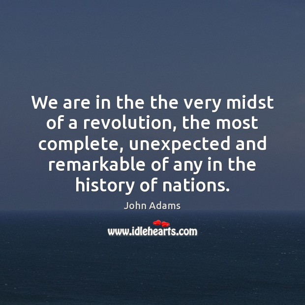 We are in the the very midst of a revolution, the most John Adams Picture Quote