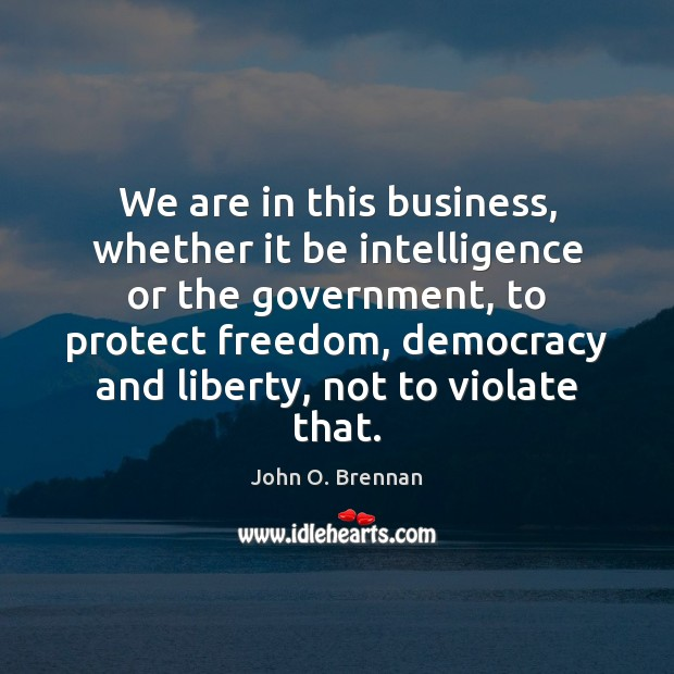We are in this business, whether it be intelligence or the government, Image
