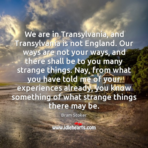 Image, We are in Transylvania, and Transylvania is not England. Our ways are