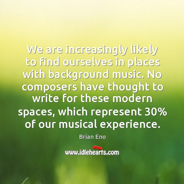 We are increasingly likely to find ourselves in places with background music. Image