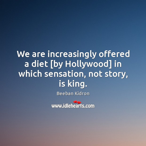 Image, We are increasingly offered a diet [by Hollywood] in which sensation, not story, is king.