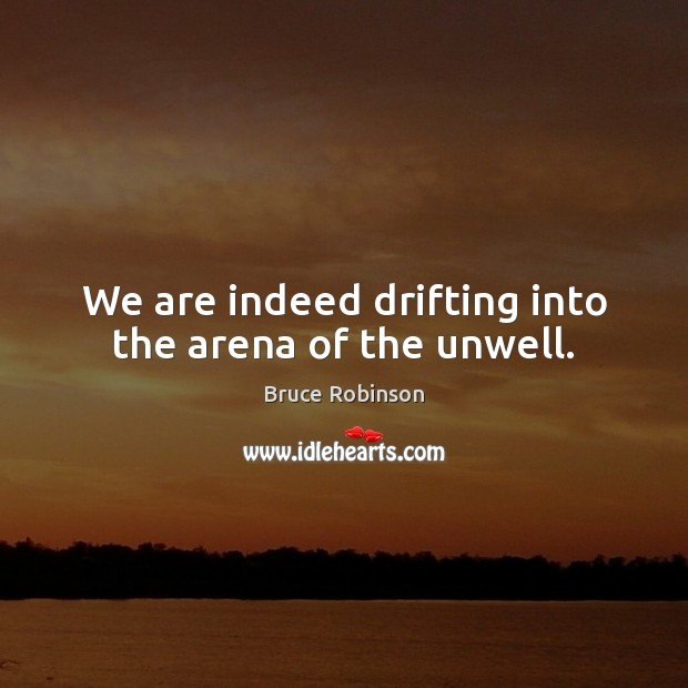 Image, We are indeed drifting into the arena of the unwell.
