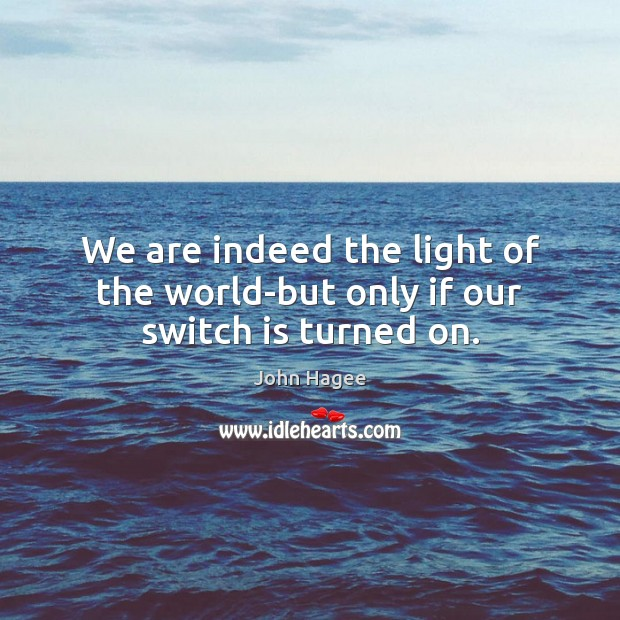 We are indeed the light of the world-but only if our switch is turned on. Image