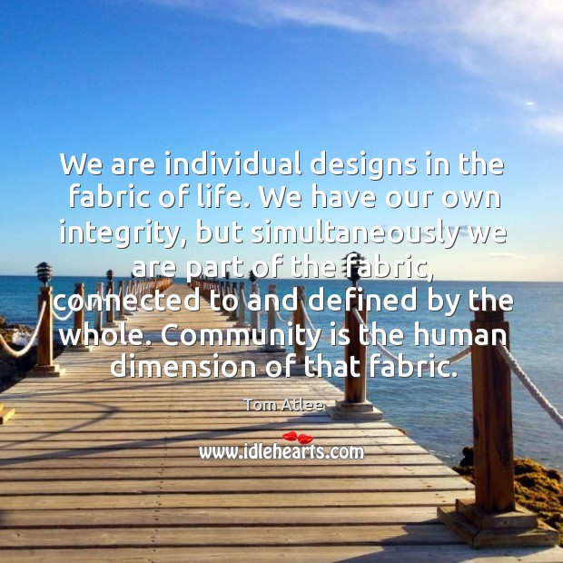 We are individual designs in the fabric of life. We have our Image