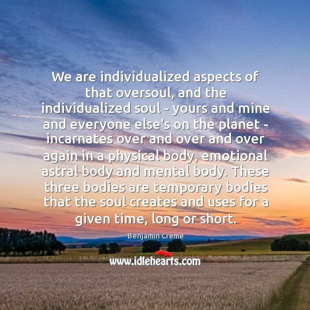 We are individualized aspects of that oversoul, and the individualized soul – Image