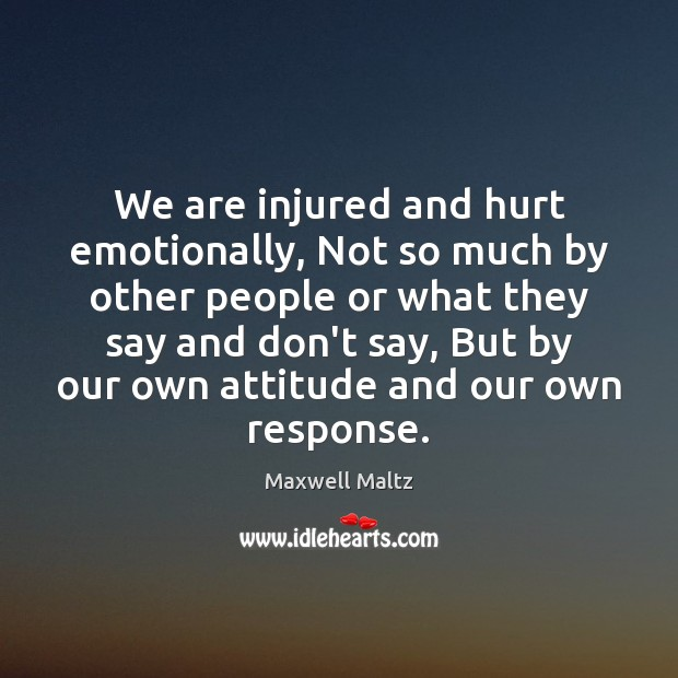 We are injured and hurt emotionally, Not so much by other people Image