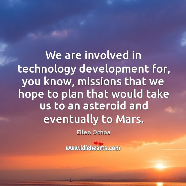 We are involved in technology development for, you know, missions that we hope to plan Image
