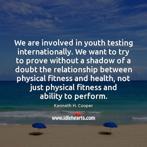 We are involved in youth testing internationally. We want to try to Fitness Quotes Image