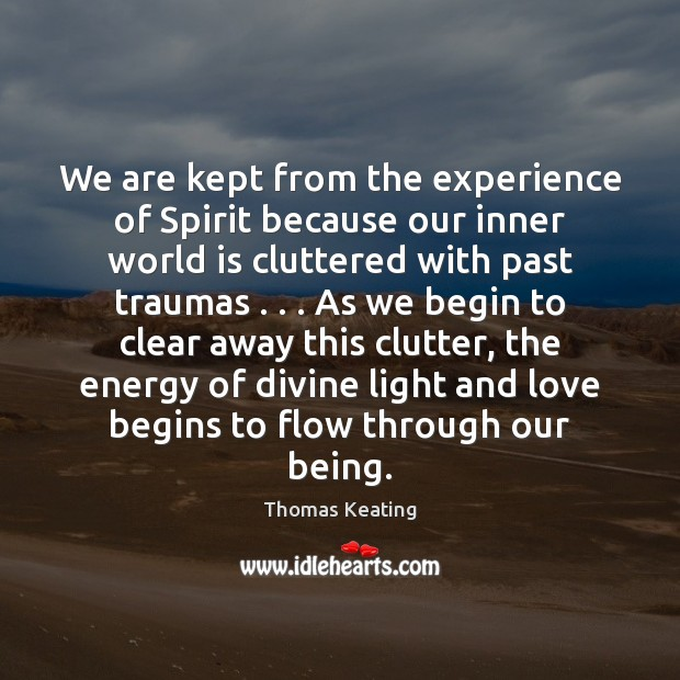 We are kept from the experience of Spirit because our inner world Thomas Keating Picture Quote