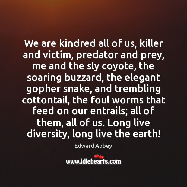 We are kindred all of us, killer and victim, predator and prey, Edward Abbey Picture Quote