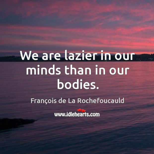 Image, We are lazier in our minds than in our bodies.