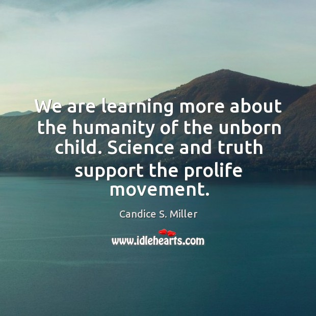 Image, We are learning more about the humanity of the unborn child. Science and truth support the prolife movement.
