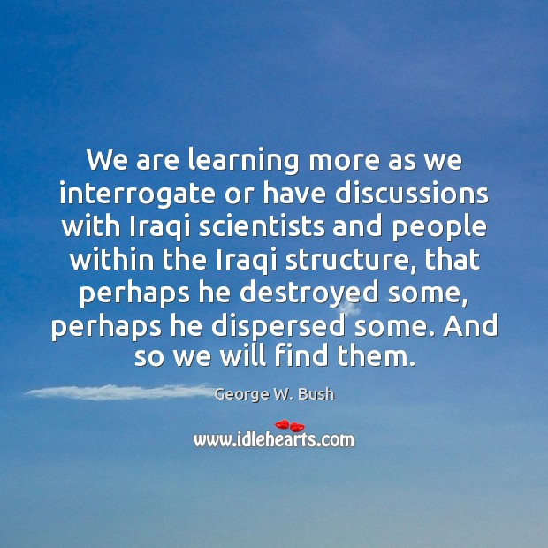 We are learning more as we interrogate or have discussions with Iraqi Image