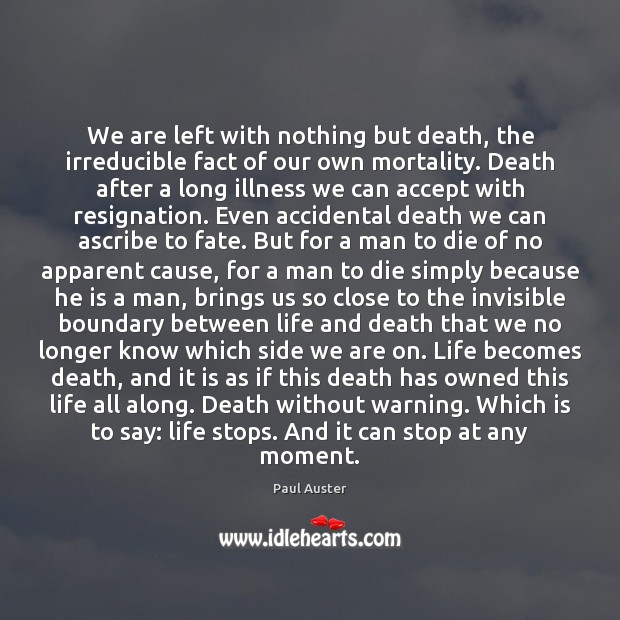 We are left with nothing but death, the irreducible fact of our Paul Auster Picture Quote