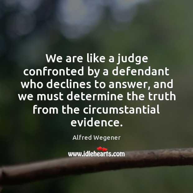 Image, We are like a judge confronted by a defendant who declines to