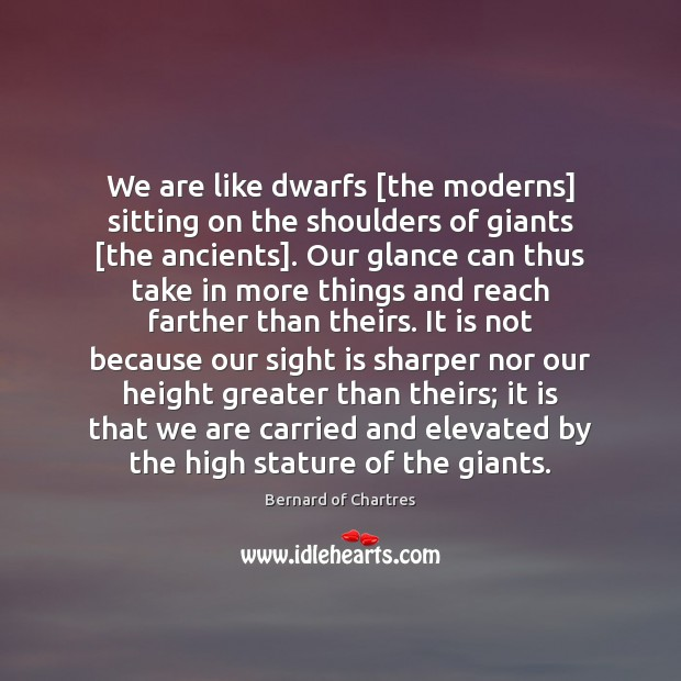 Image, We are like dwarfs [the moderns] sitting on the shoulders of giants [