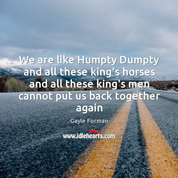 We are like Humpty Dumpty and all these king's horses and all Image