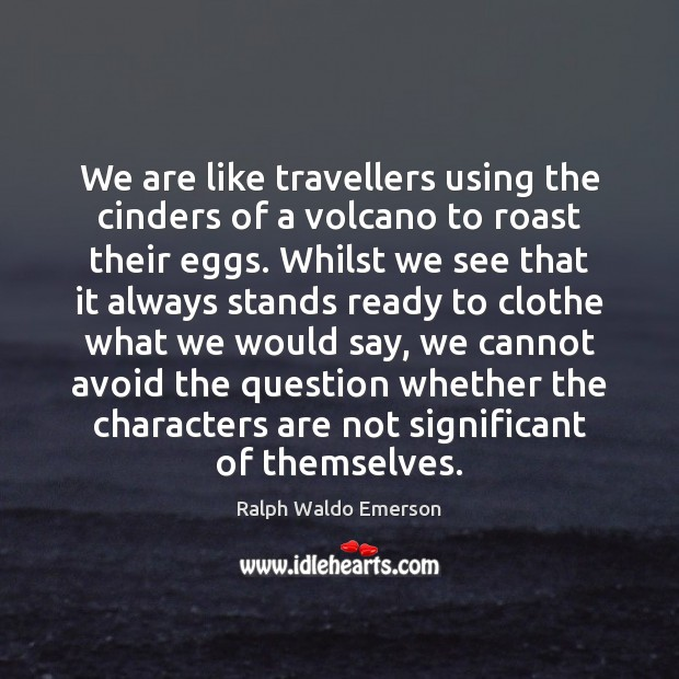 Image, We are like travellers using the cinders of a volcano to roast