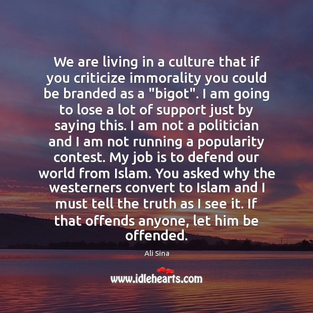 We are living in a culture that if you criticize immorality you Image
