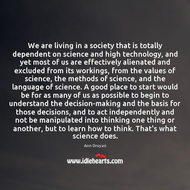 We are living in a society that is totally dependent on science Image